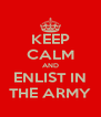 KEEP CALM AND ENLIST IN THE ARMY - Personalised Poster A4 size