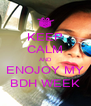 KEEP CALM AND ENOJOY MY BDH WEEK - Personalised Poster A4 size