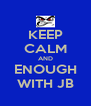 KEEP CALM AND ENOUGH WITH JB - Personalised Poster A4 size
