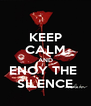 KEEP CALM AND ENOY THE  SILENCE - Personalised Poster A4 size