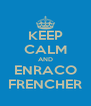 KEEP CALM AND ENRACO FRENCHER - Personalised Poster A4 size