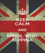 KEEP CALM AND ENROL WITH SEPPINA - Personalised Poster A4 size