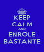 KEEP CALM AND ENROLE BASTANTE - Personalised Poster A4 size