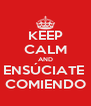 KEEP CALM AND ENSÚCIATE  COMIENDO - Personalised Poster A4 size