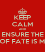 KEEP CALM AND ENSURE THE WHEEL OF FATE IS MOVING  - Personalised Poster A4 size