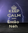 KEEP CALM AND Então  Néh  - Personalised Poster A4 size