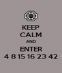 KEEP CALM AND ENTER 4 8 15 16 23 42 - Personalised Poster A4 size