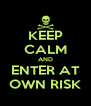 KEEP CALM AND ENTER AT OWN RISK - Personalised Poster A4 size