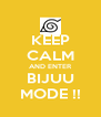 KEEP CALM AND ENTER BIJUU MODE !! - Personalised Poster A4 size