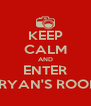 KEEP CALM AND ENTER BRYAN'S ROOM - Personalised Poster A4 size