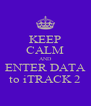 KEEP CALM AND ENTER DATA to iTRACK 2 - Personalised Poster A4 size