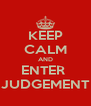 KEEP CALM AND ENTER  JUDGEMENT - Personalised Poster A4 size