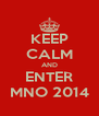 KEEP CALM AND ENTER MNO 2014 - Personalised Poster A4 size