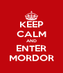 KEEP CALM AND ENTER MORDOR - Personalised Poster A4 size