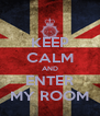KEEP CALM AND ENTER MY ROOM - Personalised Poster A4 size