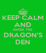 KEEP CALM AND ENTER  THE DRAGON'S DEN - Personalised Poster A4 size