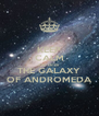KEEP CALM AND ENTER THE GALAXY OF ANDROMEDA - Personalised Poster A4 size