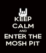 KEEP CALM AND ENTER THE MOSH PIT - Personalised Poster A4 size