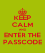 KEEP CALM AND ENTER THE PASSCODE - Personalised Poster A4 size