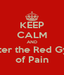 KEEP CALM AND Enter the Red Gym of Pain - Personalised Poster A4 size