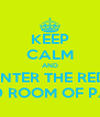 KEEP CALM AND ENTER THE RED RED ROOM OF PAIN - Personalised Poster A4 size