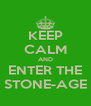 KEEP CALM AND ENTER THE STONE-AGE - Personalised Poster A4 size