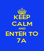 KEEP CALM AND ENTER TO 7A - Personalised Poster A4 size