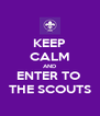 KEEP CALM AND ENTER TO  THE SCOUTS - Personalised Poster A4 size