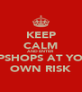 KEEP CALM AND ENTER TOPSHOPS AT YOUR OWN RISK - Personalised Poster A4 size