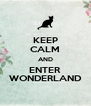KEEP CALM AND ENTER WONDERLAND - Personalised Poster A4 size