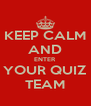 KEEP CALM AND ENTER YOUR QUIZ TEAM - Personalised Poster A4 size