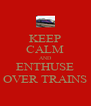 KEEP CALM AND ENTHUSE OVER TRAINS - Personalised Poster A4 size