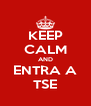 KEEP CALM AND ENTRA A TSE - Personalised Poster A4 size