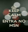 KEEP CALM AND ENTRA NO MSN - Personalised Poster A4 size