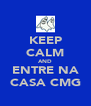 KEEP CALM AND ENTRE NA CASA CMG - Personalised Poster A4 size