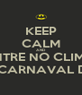 KEEP CALM AND ENTRE NO CLIMA VOCÊ ESTÁ NO CARNAVAL DE DIAMANTINA - Personalised Poster A4 size