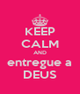 KEEP CALM AND entregue a DEUS - Personalised Poster A4 size