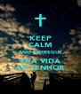 KEEP CALM AND ENTREGUE SUA VIDA AO SENHOR - Personalised Poster A4 size