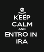 KEEP CALM AND ENTRO IN  IRA - Personalised Poster A4 size