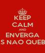 KEEP CALM AND ENVERGA MAS NAO QUEBRA - Personalised Poster A4 size