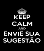 KEEP CALM AND ENVIE SUA SUGESTÃO - Personalised Poster A4 size