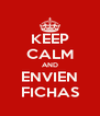 KEEP CALM AND ENVIEN FICHAS - Personalised Poster A4 size