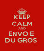 KEEP CALM AND ENVOIE  DU GROS  - Personalised Poster A4 size
