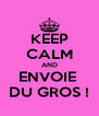 KEEP CALM AND ENVOIE  DU GROS ! - Personalised Poster A4 size