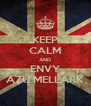 KEEP CALM AND ENVY AZU MELLARK - Personalised Poster A4 size