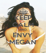 KEEP CALM AND ENVY MEGAN - Personalised Poster A4 size