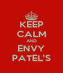 KEEP CALM AND ENVY PATEL'S - Personalised Poster A4 size