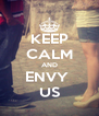 KEEP CALM AND ENVY  US - Personalised Poster A4 size