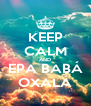 KEEP CALM AND EPA BABÁ OXALÁ - Personalised Poster A4 size