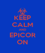 KEEP CALM AND EPICOR ON - Personalised Poster A4 size